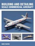 Building and Detailing Scale Commercial Aircraft by Mark Stanton