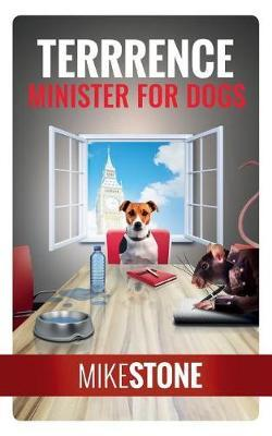 Terrrence Minister for Dogs (the Dog Prime Minister Series Book 2) by Mike Stone image