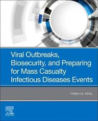 Viral Outbreaks, Biosecurity, and Preparing for Mass Casualty Infectious Diseases Events by Trish M Perl