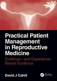 Practical Patient Management in Reproductive Medicine by David J. Cahill