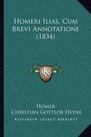 Homeri Ilias, Cum Brevi Annotatione (1834) by Homer