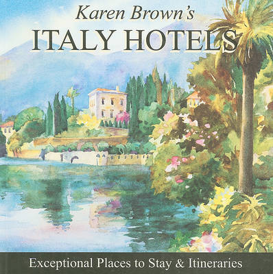 Karen Brown's Italy Hotels: Exceptional Places to Stay and Itineraries: 2010 by Clare Brown image
