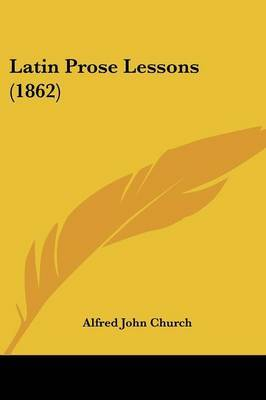 Latin Prose Lessons (1862) by Alfred John Church image