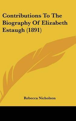 Contributions to the Biography of Elizabeth Estaugh (1891) by Rebecca Nicholson image