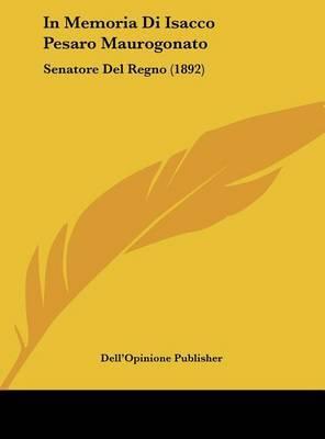 In Memoria Di Isacco Pesaro Maurogonato: Senatore del Regno (1892) by Publisher Dell'opinione Publisher image