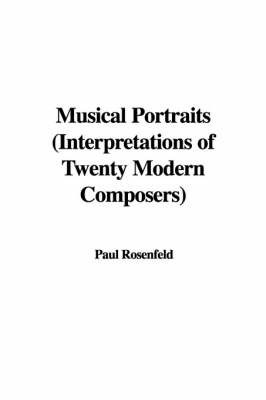 Musical Portraits (Interpretations of Twenty Modern Composers) by Paul Rosenfeld (Navy Personnel Research and Development Center, San Diego)