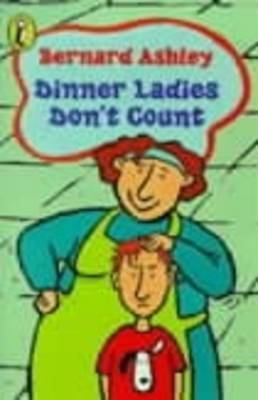 Dinner Ladies Don't Count by Bernard Ashley