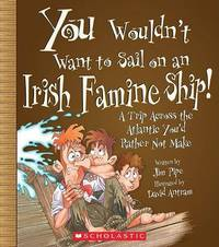 You Wouldn't Want to Sail on an Irish Famine Ship!: A Trip Across the Atlantic You'd Rather Not Make by Jim Pipe image