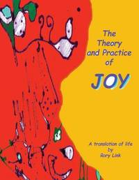 The Theory and Practice of Joy by Rory Link