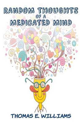 Random Thoughts of a Medicated Mind by Thomas E Williams image