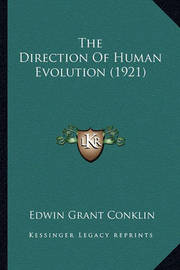 The Direction of Human Evolution (1921) by Edwin Grant Conklin