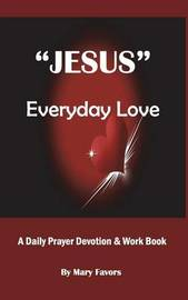 """Jesus"" Everyday Love - A Daily Prayer Devotion & Work Book by Mary Divine Favors"