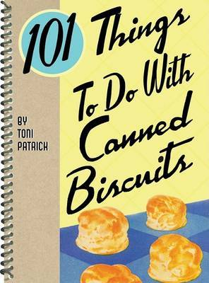 101 Things to Do with Canned Biscuits by Toni Patrick