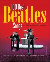 100 Best Beatles Songs by Stephen Spingnesi