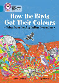How the Birds Got Their Colours: Tales from the Australian Dreamtime by Helen Chapman image