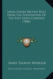 India Under British Rule from the Foundation of the East India Company (1886) by James Talboys Wheeler