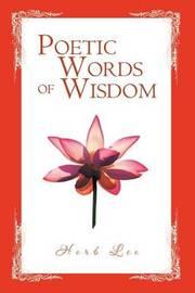 Poetic Words of Wisdom by Herb Lee