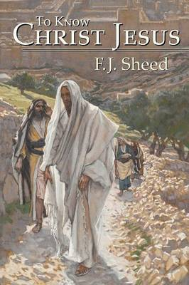 To Know Christ Jesus by F.J. Sheed