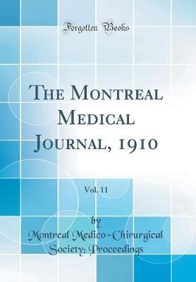 The Montreal Medical Journal, 1910, Vol. 11 (Classic Reprint) by Montreal Medico-Chirurgical Proceedings