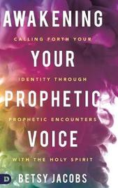 Awakening Your Prophetic Voice by Betsy Jacobs