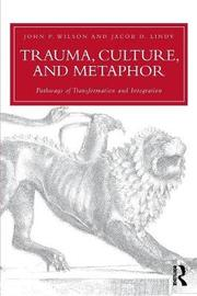 Trauma, Culture, and Metaphor by John P Wilson