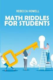 Math Riddles for Students by Rebecca Howell