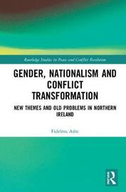 Gender, Nationalism and Conflict Transformation by Fidelma Ashe