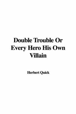 Double Trouble or Every Hero His Own Villain by Herbert Quick image