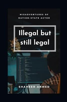 Illegal but still legal by Shaheer Ahmed