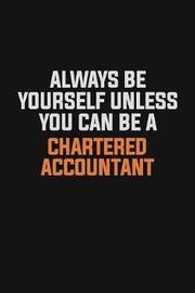Always Be Yourself Unless You Can Be A Chartered Accountant by Camila Cooper image