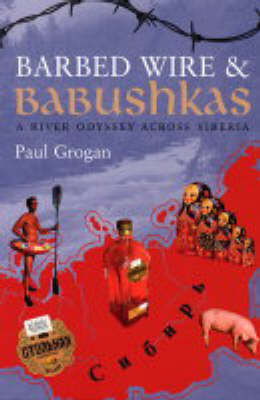 Barbed Wire Babushkas: A River Odyssey Across Siberia by Paul Grogan image