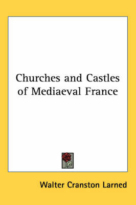 Churches and Castles of Mediaeval France by Walter Cranston Larned image