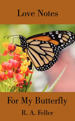 Love Notes for My Butterfly by R.A. Feller