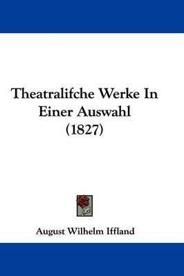 Theatralifche Werke In Einer Auswahl (1827) by August Wilhelm Iffland