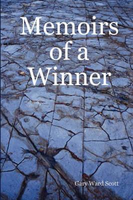 Memoirs of a Winner by Gary Ward Scott