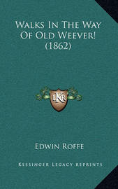 Walks in the Way of Old Weever! (1862) by Edwin Roffe