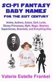 Sci-Fi Fantasy Baby Names for the Twenty-First Century by Valerie Estelle Frankel