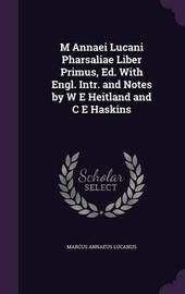 M Annaei Lucani Pharsaliae Liber Primus, Ed. with Engl. Intr. and Notes by W E Heitland and C E Haskins by Marcus Annaeus Lucanus image