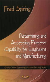 Determining & Assessing Process Capability for Engineers & Manufacturing by Fred Spiring