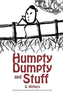Humpty Dumpty and Stuff by G Withers