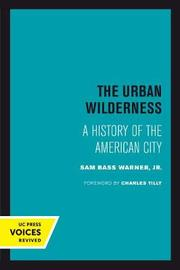 The Urban Wilderness by Sam Bass Warner image
