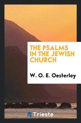 The Psalms in the Jewish Church by W.O.E Oesterley