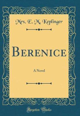 Berenice by Mrs E M Keplinger
