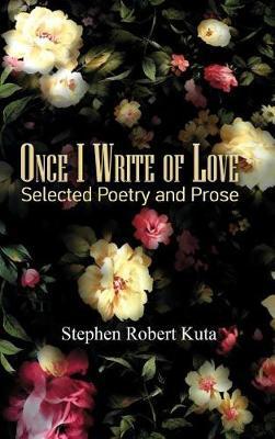 Once I Write of Love by Stephen Robert Kuta