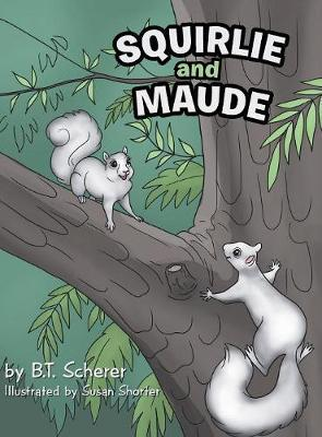 Squirlie and Maude by B T Scherer