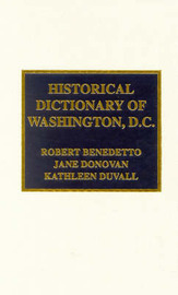 Historical Dictionary of Washington, D.C. by Robert Benedetto image