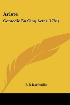 Ariste: Comedie En Cinq Actes (1784) by P P Dorfeuille image