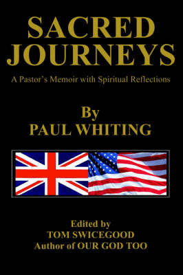 Sacred Journeys: A Pastor's Memoir with Spiritual Reflections by Paul Whiting