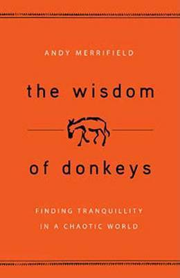 The Wisdom of Donkeys: Finding Tranquility in a Chaotic World by Andy Merrifield