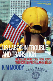 U.S. Labor in Trouble and Transition by Kim Moody